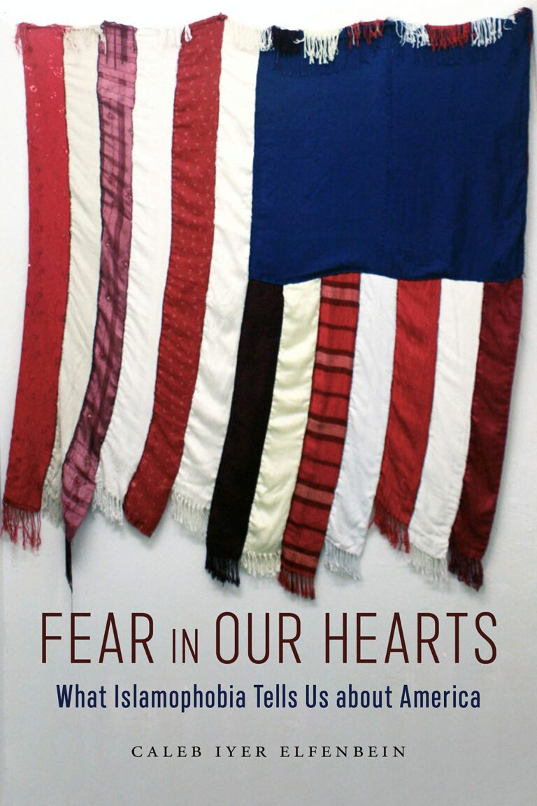 Cover of Fear in Our Hearts: What Islamophobia Tells Us about America, by Caleb Iyer Elfenbein